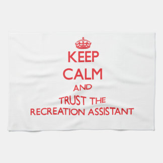 Keep Calm and Trust the Recreation Assistant Kitchen Towel