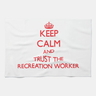 Keep Calm and Trust the Recreation Worker Kitchen Towels