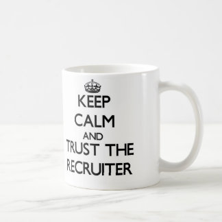 Keep Calm and Trust the Recruiter Coffee Mug