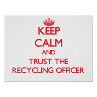 Keep Calm and Trust the Recycling Officer Posters