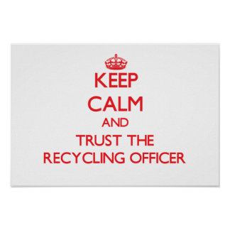 Keep Calm and Trust the Recycling Officer Print
