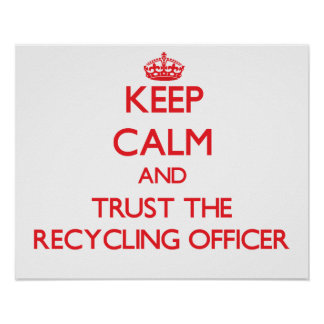 Keep Calm and Trust the Recycling Officer Poster