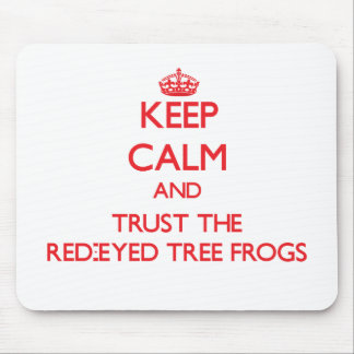 Keep calm and Trust the Red-Eyed Tree Frogs Mouse Pad