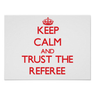 Keep Calm and Trust the Referee Poster