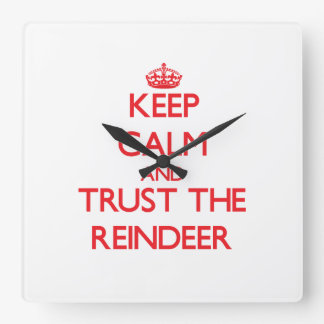 Keep calm and Trust the Reindeer Square Wallclock