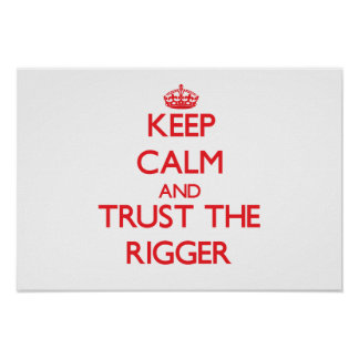 Keep Calm and Trust the Rigger Poster