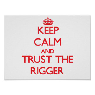Keep Calm and Trust the Rigger Print