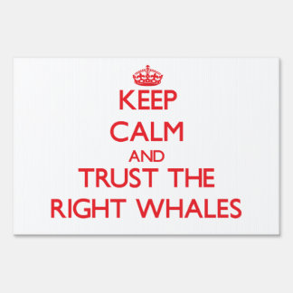 Keep calm and Trust the Right Whales Signs