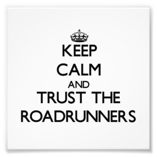 Keep calm and Trust the Roadrunners Photographic Print