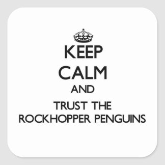 Keep calm and Trust the Rockhopper Penguins Square Sticker