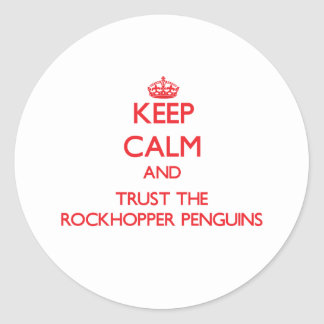 Keep calm and Trust the Rockhopper Penguins Classic Round Sticker