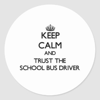 Keep Calm and Trust the School Bus Driver Round Sticker