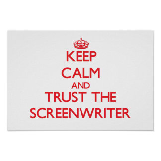 Keep Calm and Trust the Screenwriter Print