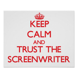 Keep Calm and Trust the Screenwriter Posters
