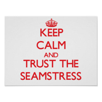 Keep Calm and Trust the Seamstress Posters