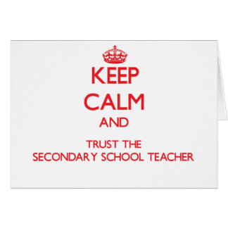 Keep Calm and Trust the Secondary School Teacher Greeting Cards
