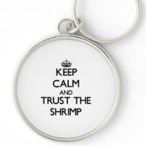Keep calm and Trust the Shrimp Keychain