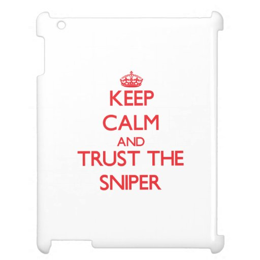 Keep Calm and Trust the Sniper Case For The iPad 2 3 4