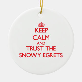 Keep calm and Trust the Snowy Egrets Christmas Ornament
