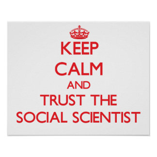 Keep Calm and Trust the Social Scientist Poster