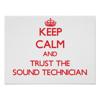 Keep Calm and Trust the Sound Technician Posters