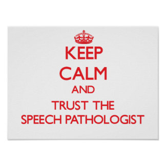 Keep Calm and Trust the Speech Pathologist Poster