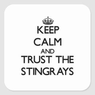 Keep calm and Trust the Stingrays Square Sticker