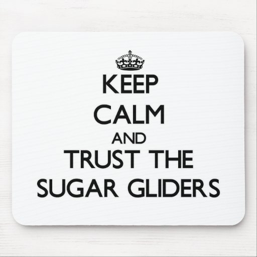 Keep calm and Trust the Sugar Gliders Mouse Pad