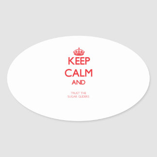 Keep calm and Trust the Sugar Gliders Oval Stickers