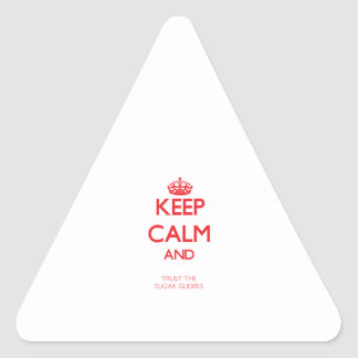 Keep calm and Trust the Sugar Gliders Triangle Sticker
