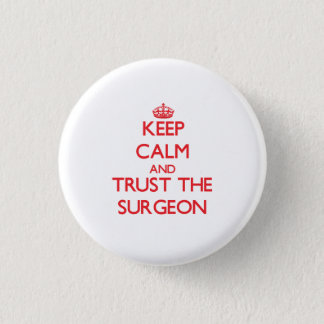 Keep Calm and Trust the Surgeon Pinback Button