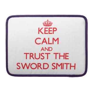 Keep Calm and Trust the Sword Smith Sleeves For MacBooks