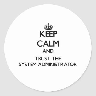 Keep Calm and Trust the System Administrator Round Sticker
