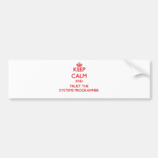 Keep Calm and Trust the Systems Programmer Car Bumper Sticker