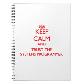 Keep Calm and Trust the Systems Programmer Spiral Notebook