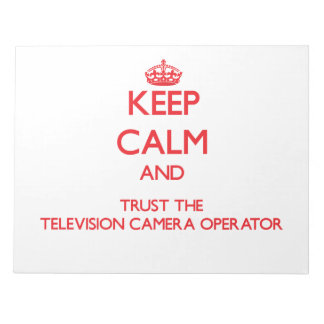 Keep Calm and Trust the Television Camera Operator Notepads