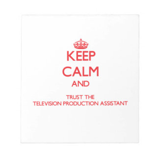 Keep Calm and Trust the Television Production Assi Memo Note Pad