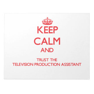 Keep Calm and Trust the Television Production Assi Note Pads