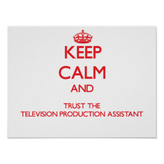 Keep Calm and Trust the Television Production Assi Poster