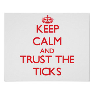 Keep calm and Trust the Ticks Poster