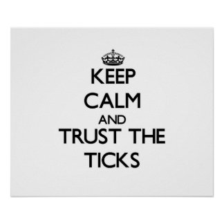 Keep calm and Trust the Ticks Print