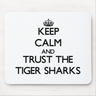 Keep calm and Trust the Tiger Sharks Mouse Pads