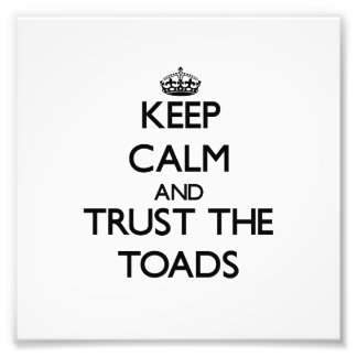 Keep calm and Trust the Toads Photograph
