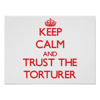 Keep Calm and Trust the Torturer Posters