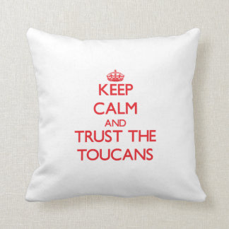 Keep calm and Trust the Toucans Throw Pillows