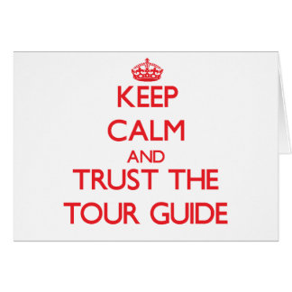 Keep Calm and Trust the Tour Guide Greeting Cards
