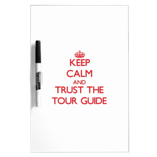 Keep Calm and Trust the Tour Guide Dry-Erase Boards