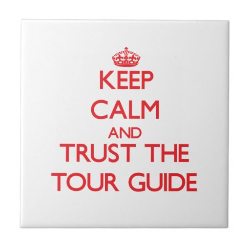 Keep Calm and Trust the Tour Guide Tiles