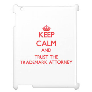 Keep Calm and Trust the Trademark Attorney Case For The iPad 2 3 4
