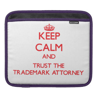 Keep Calm and Trust the Trademark Attorney Sleeves For iPads
